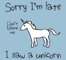 Sorry I'm Late, I Saw A Unicorn by jezkemp