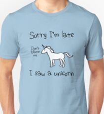 Sorry I'm Late, I Saw A Unicorn Unisex T-Shirt