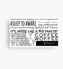Wibbly Wobbly Coffee Woffee Canvas Print