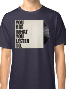You Are What You Listen To Classic T-Shirt