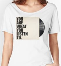 You Are What You Listen To Women's Relaxed Fit T-Shirt