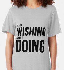 Stop Wishing Start Doing Slim Fit T-Shirt