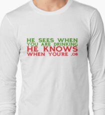 He sees when you are drinking, he knows when you're .08 Long Sleeve T-Shirt