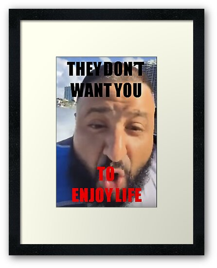 Dj Khaled They Dont Want You To Enjoy Life Framed Prints By