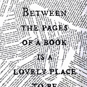 Between the pages of a book is a lovely place to be ~ Quote by LizzyONE20