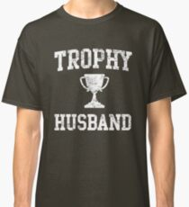 Trophy Husband Classic T-Shirt