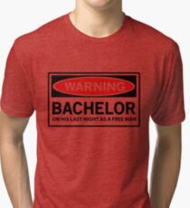 Warning. Bachelor on his last night as a free man Tri-blend T-Shirt