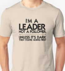 I'm a leader not a follower. Unless it's dark then you're going first T-Shirt