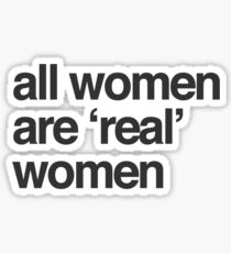 all women are real women Sticker
