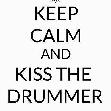 Keep Calm And: Kiss The Drummer  by Joji387