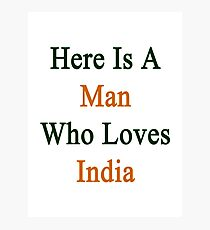 Here Is A Man Who Loves India  Photographic Print