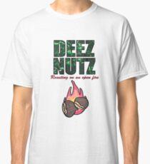 DEEZ NUTZ Roasting on an Open fire... Classic T-Shirt