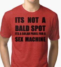 ITS NOT A BALD SPOT ITS A SOLAR PANEL FOR A SEX MACHINE Tri-blend T-Shirt