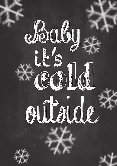 Quot Baby It S Cold Outside Chalkboard Quot Posters By Jcreate
