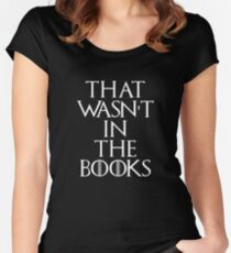 """""""That Wasn't In The Books"""" Game Of Thrones Women's Fitted Scoop T-Shirt"""