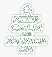 Keep Calm and Squatch On  Sticker