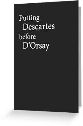 Miscellaneous - putting Descartes before D'Orsay - dark by MelisaOngMiQin