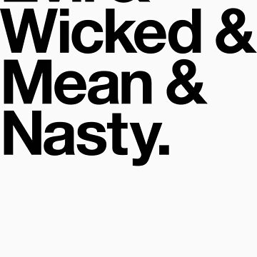 Evil & Wicked & Mean & Nasty (v2) by smashtransit