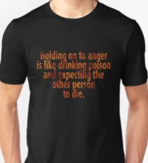 Holding on to anger is like drinking poison and expecting the other person to die. T-Shirt