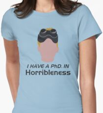 I have a PhD. in horribleness Womens Fitted T-Shirt