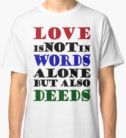 Love Not Words Alone But Also Deeds Classic T-Shirt