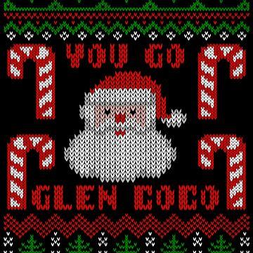 Funny  You Go Glen Coco Ugly Christmas Sweater by xdurango