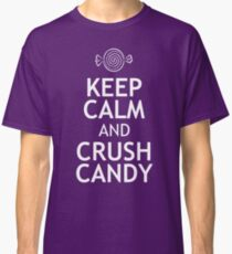 KEEP CALM AND CRUSH CANDY Classic T-Shirt