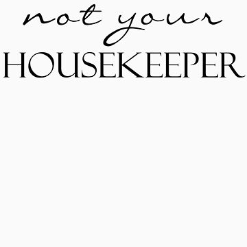 Not Your Housekeeper by calvingreg09