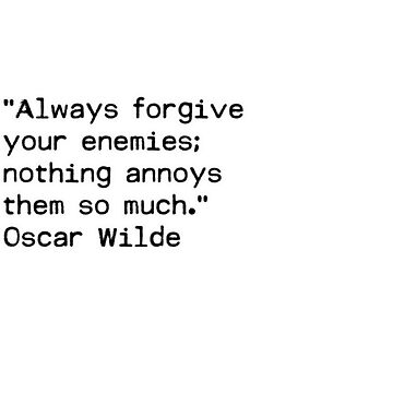 """Always forgive your enemies; nothing annoys them so much.""  ― Oscar Wilde by Shirtquotes"