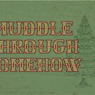 Muddle Through Somehow by Barton Keyes