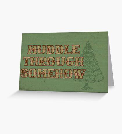 Muddle Through Somehow Greeting Card