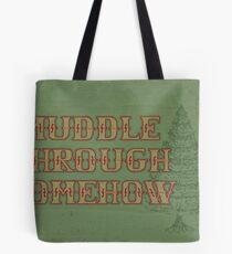 Muddle Through Somehow Tote Bag