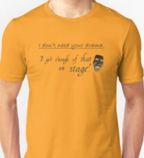 Enough Drama on Stage Unisex T-Shirt