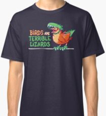 Birds Are Terrible Lizards Classic T-Shirt