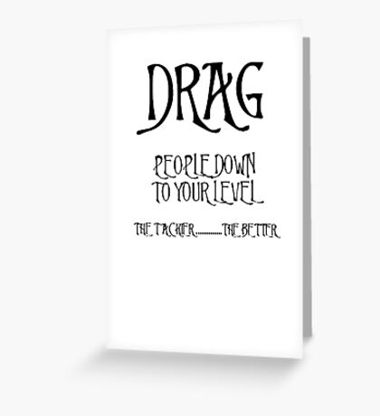Drag People Down to Your Level Greeting Card
