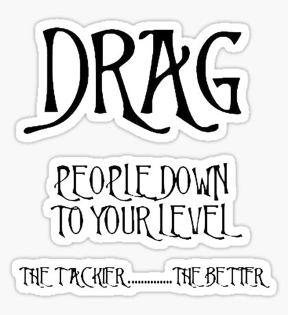 Drag People Down to Your Level Sticker