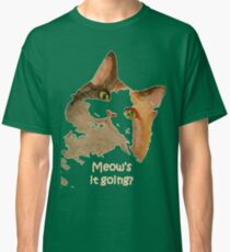 Meow's It Going Classic T-Shirt