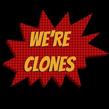 We're Clones by believeluna