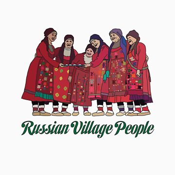 Russian Village People  by russiantees