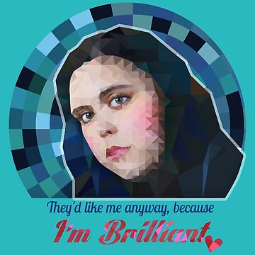 """I'm Brilliant!"" - Rae Earl quote, My Mad Fat Diary by WitchDesign"