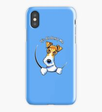 Wire Fox Terrier : Its All About Me iPhone Case