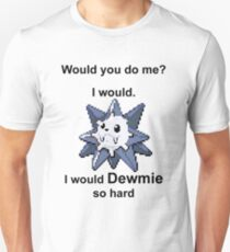 Would you do me? I'd Dewmie. Unisex T-Shirt