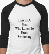 Here Is A Man Who Loves To Teach Swimming  T-Shirt