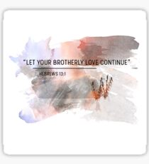 let your brotherly love continue  Sticker