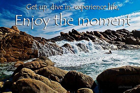 Enjoy the moment by Julia Harwood
