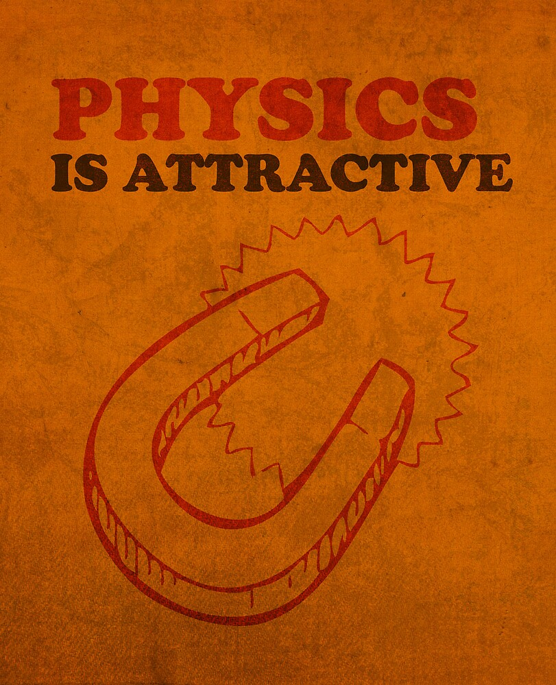 Physics is Attractive Magnet Pun Humor Poster by scienceispun