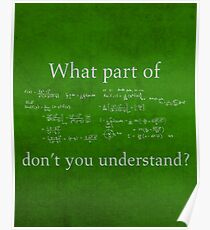 What Part Don't You Understand Math Humor Nerd Geek Poster Poster