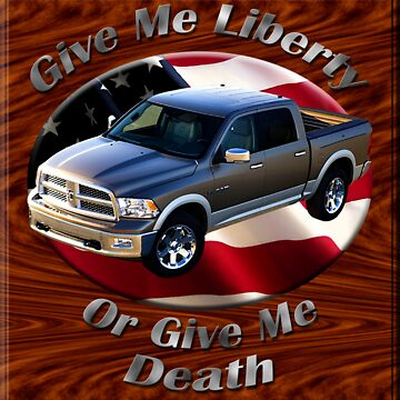 Dodge Ram Truck Give Me Liberty by hotcarshirts