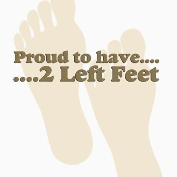 Proud to have 2 left feet dancing by tidyware