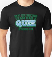 My drinking team has a QUIZ problem funny Pub quiz pun Unisex T-Shirt